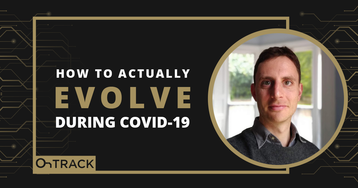 How To Actually Evolve During COVID-19