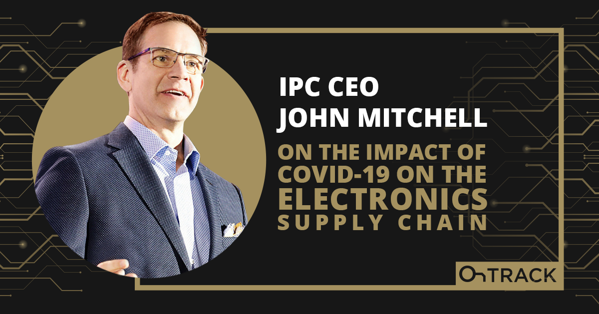 IPC CEO John Mitchell on the Impact of COVID-19 on the Electronics Supply Chain