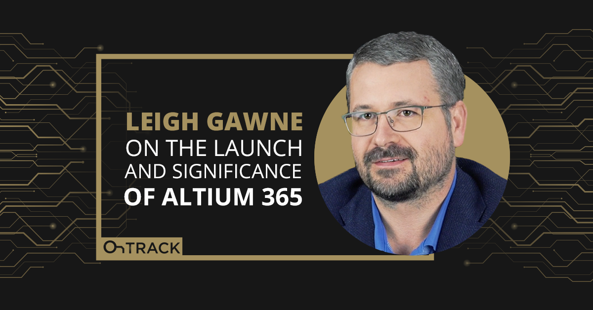 Leigh Gawne on the Launch and Significance of Altium 365