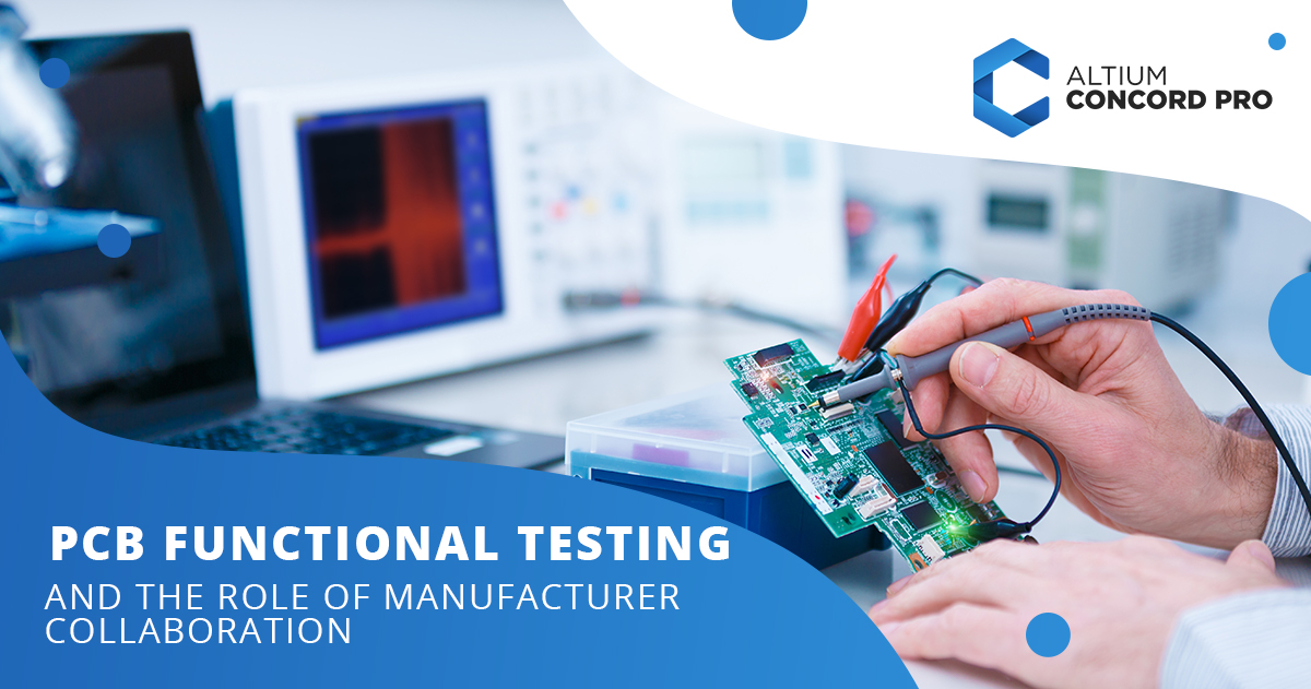 PCB Functional Testing and The Role of Manufacturer Collaboration