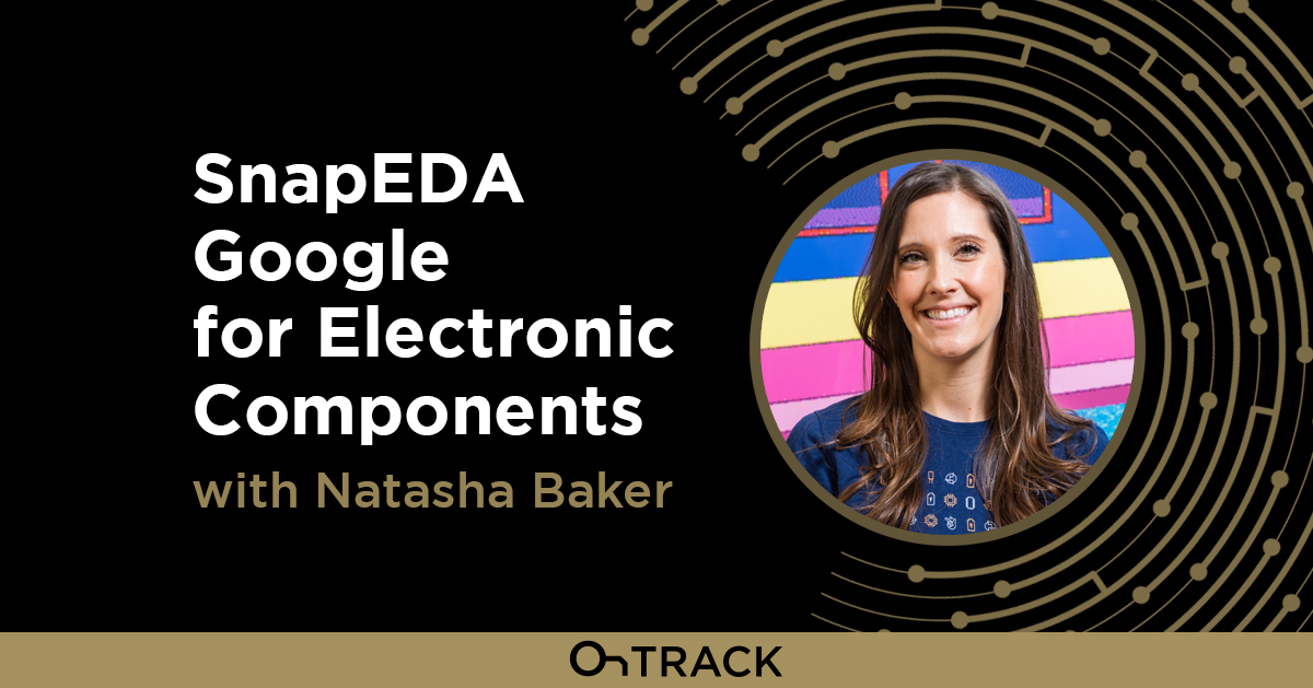SnapEDA Google for Electronic Components with Natasha Baker