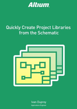 Quickly Create Project Libraries from the Schematic